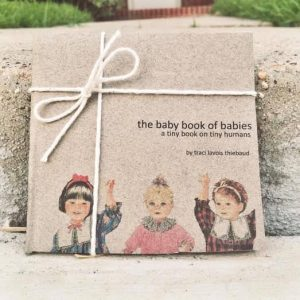 The Baby Book of Babies by Traci Lavois Handmade Books Zines Houston