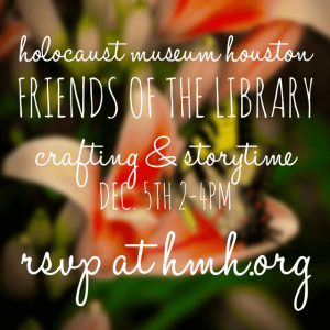 dec 5 crafting and storytime at holocaust museum houston | workshops for kids