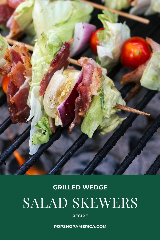 grilled wedge salad skewers recipe pop shop america