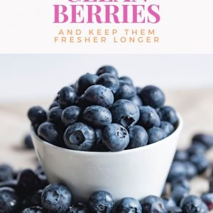 how to clean berries and keep them fresh