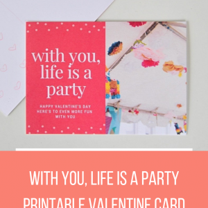 with you life is a party free printable valentine card
