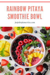 rainbow pitaya smoothie bowl pop shop america