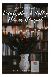 how to arrange a eucalyptus and holly flower bouquet