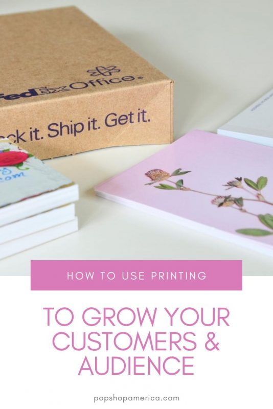 how to use printing to grow your customers pop shop america